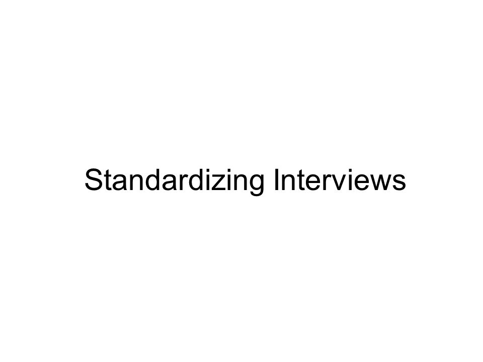 Standardizing Interviews