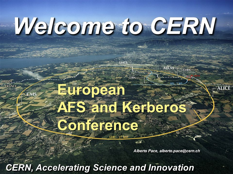 Click to edit Master title style European AFS and Kerberos Conference Welcome to CERN CERN, Accelerating Science and Innovation CERN, Accelerating Science and Innovation Alberto Pace, alberto.pace@cern.ch