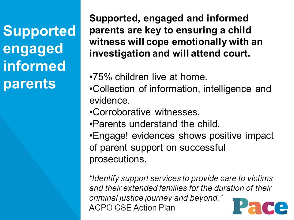 Supported, engaged and informed parents are key to ensuring a child witness will cope emotionally with an investigation and will attend court.