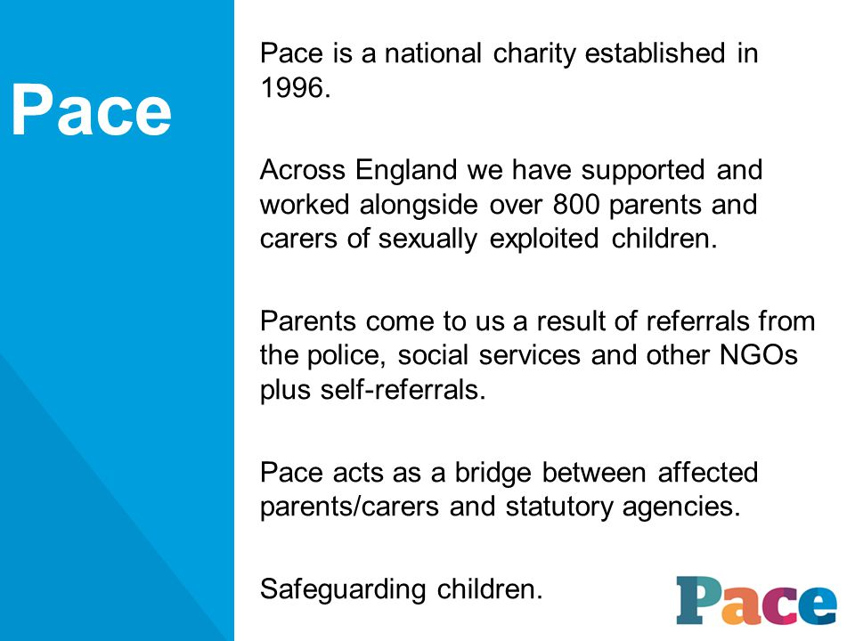 Pace is a national charity established in 1996.