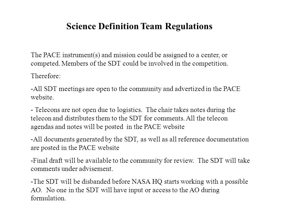 Science Definition Team Regulations The PACE instrument(s) and mission could be assigned to a center, or competed. Members of the SDT could be involve