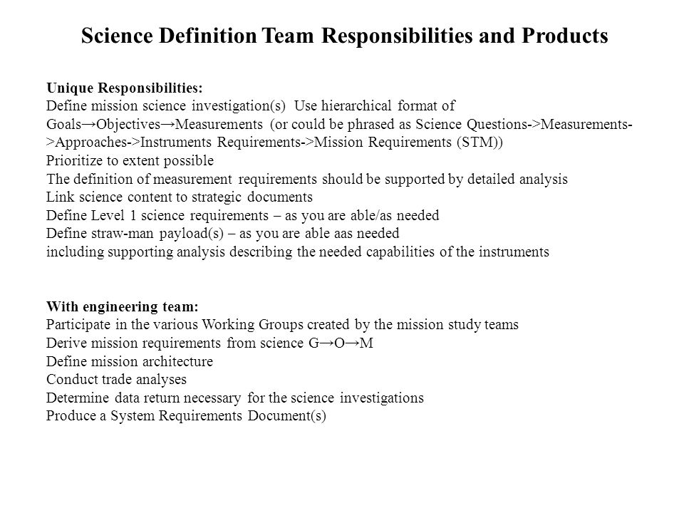 Unique Responsibilities: Define mission science investigation(s) Use hierarchical format of Goals→Objectives→Measurements (or could be phrased as Scie