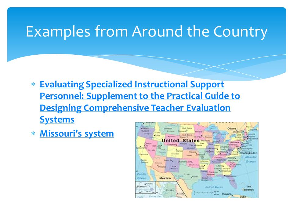  Evaluating Specialized Instructional Support Personnel: Supplement to the Practical Guide to Designing Comprehensive Teacher Evaluation Systems Evaluating Specialized Instructional Support Personnel: Supplement to the Practical Guide to Designing Comprehensive Teacher Evaluation Systems  Missouri's system Missouri's system Examples from Around the Country