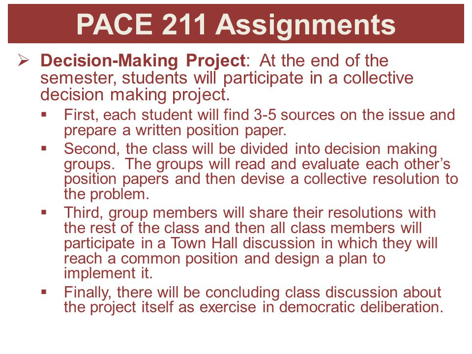 PACE 211 Assignments  Decision-Making Project: At the end of the semester, students will participate in a collective decision making project.
