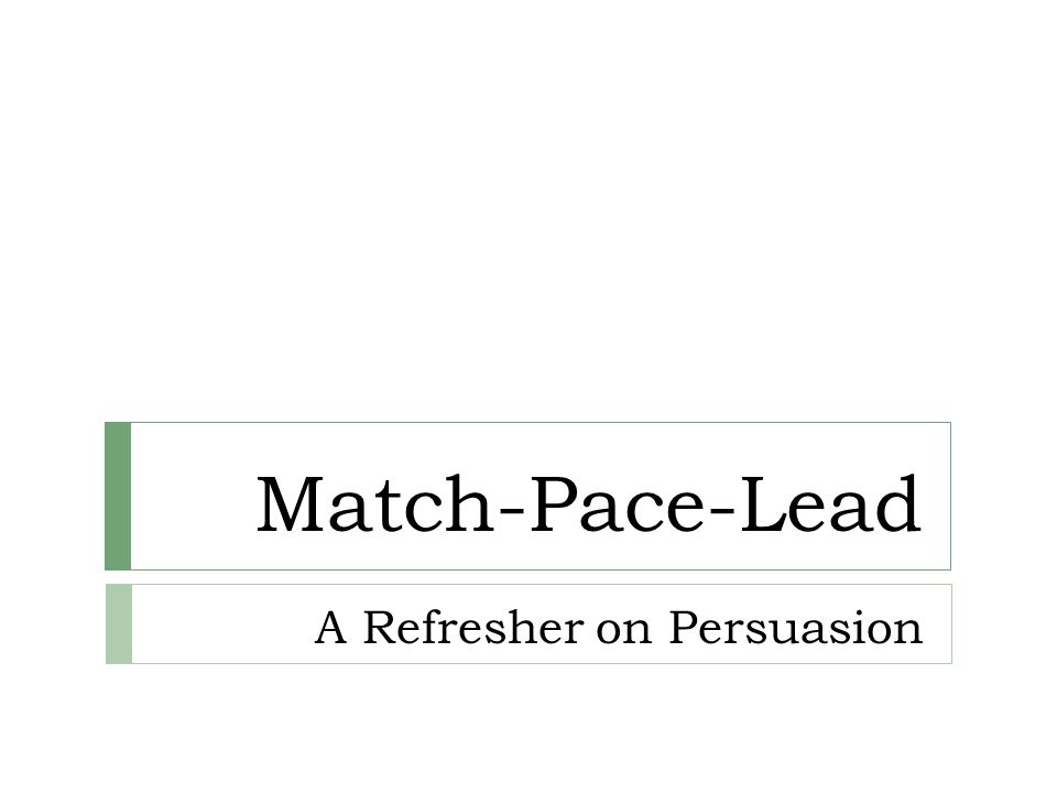 Match-Pace-Lead A Refresher on Persuasion