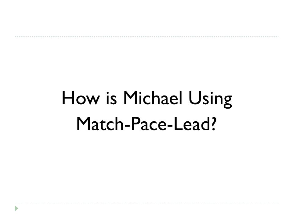 How is Michael Using Match-Pace-Lead?