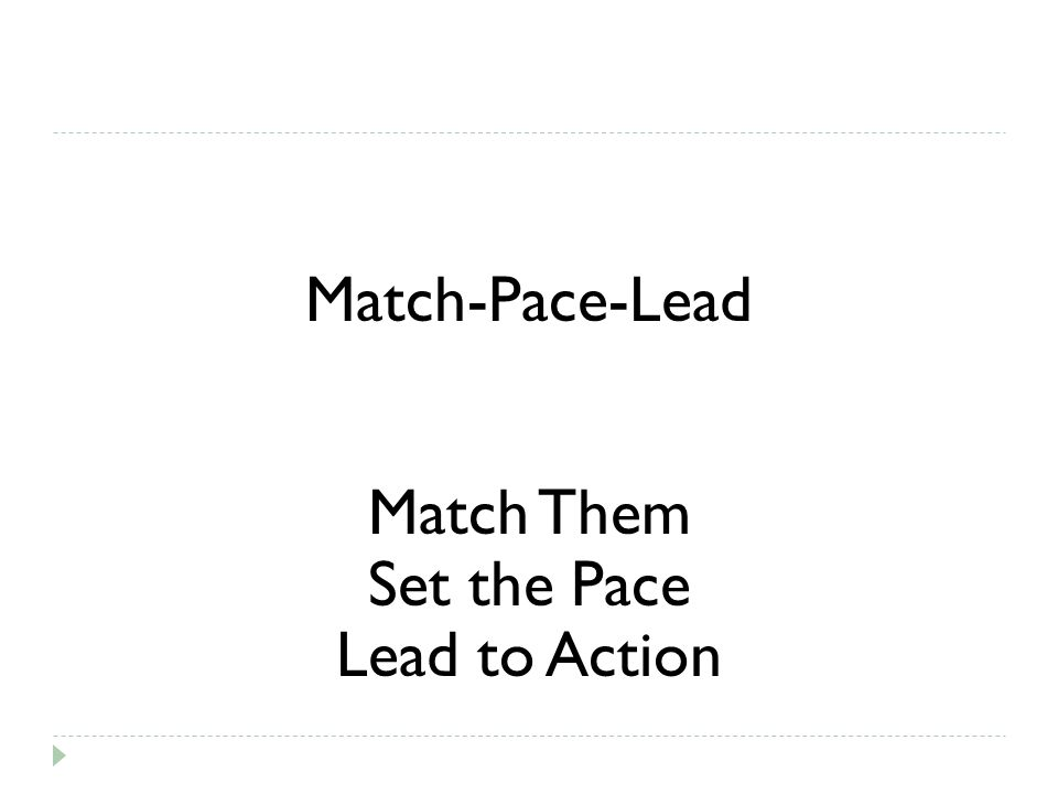 Match-Pace-Lead Match Them Set the Pace Lead to Action