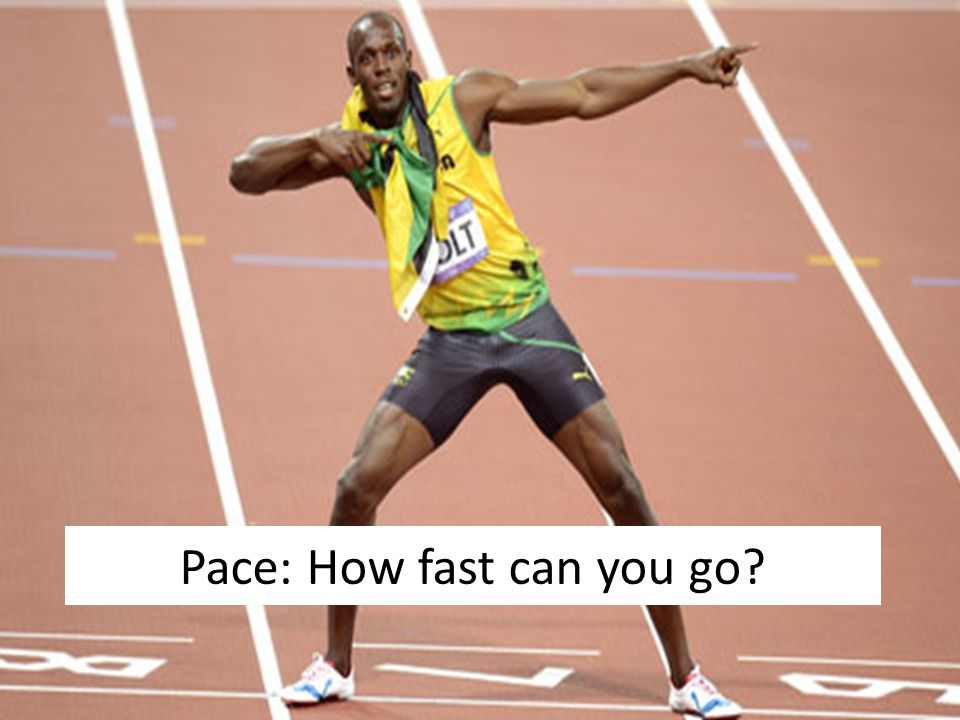 Pace: How fast can you go?