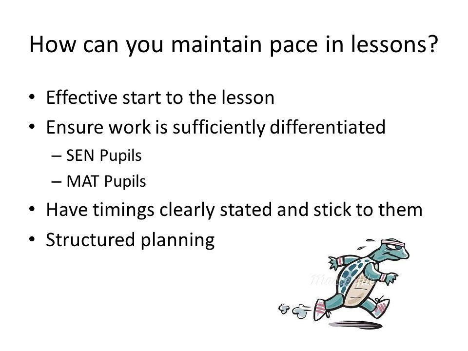 Big challenge for pace Pupils who have a SEN or are identified as MAT Discuss and make notes on your sugar paper about how you can prevent a loss of pace when dealing with SEN/MAT pupils You have 8 minutes