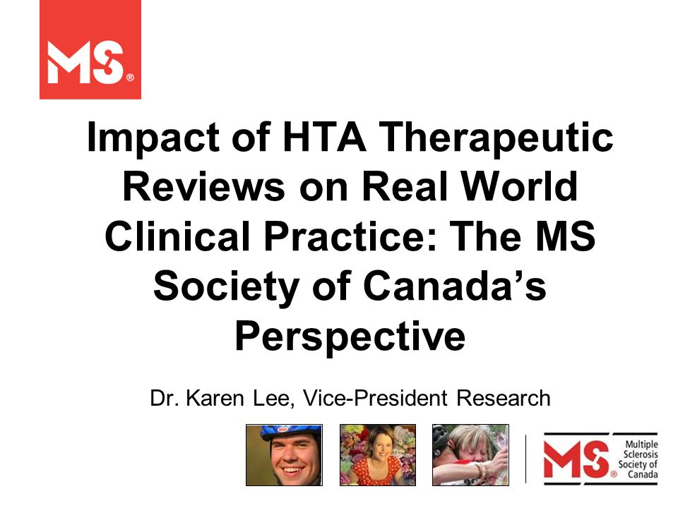 Impact of HTA Therapeutic Reviews on Real World Clinical Practice: The MS Society of Canada's Perspective Dr.