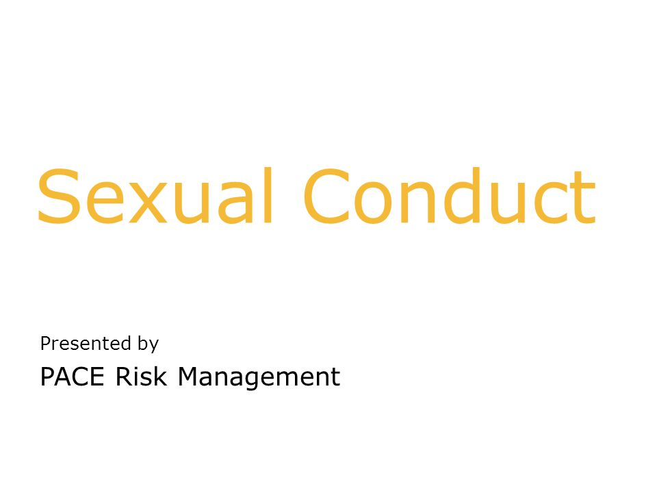 Sexual Conduct Presented by PACE Risk Management