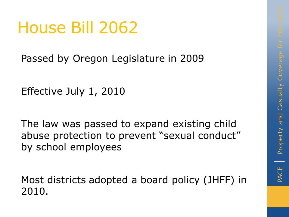 PACE | Property and Casualty Coverage for Education Definition of Sexual Conduct Sexual conduct as defined by Oregon law is any verbal or physical (or other) conduct by a school employee that is sexual in nature: directed toward a kindergarten through grade 12 student: unreasonably interferes with a student's educational performance; and creates an intimating, hostile or offensive educational environment.