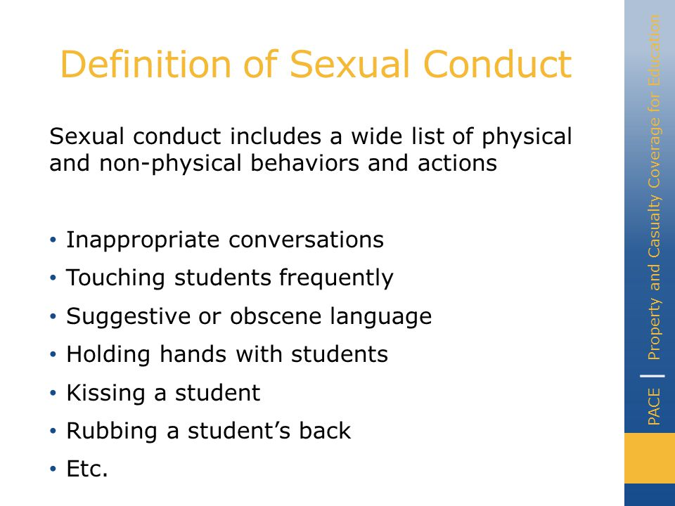 PACE | Property and Casualty Coverage for Education Definition of Sexual Conduct Sexual Conduct does NOT include sex abuse