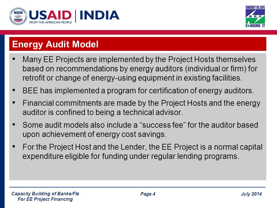 Page 4 July 2014 Capacity Building of Banks/FIs For EE Project Financing Many EE Projects are implemented by the Project Hosts themselves based on recommendations by energy auditors (individual or firm) for retrofit or change of energy-using equipment in existing facilities.