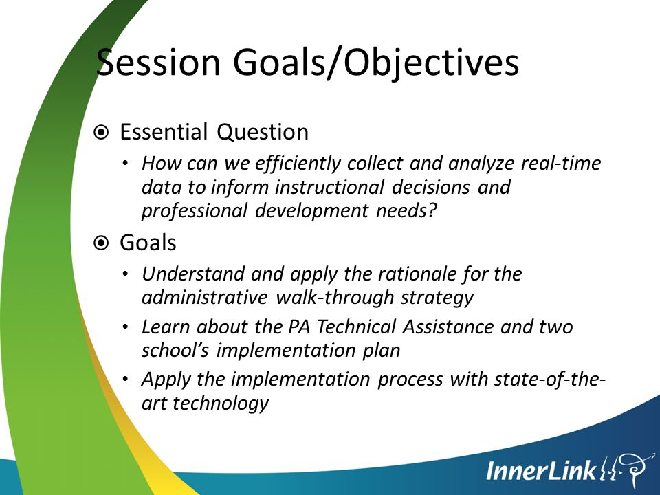Session Goals/Objectives  Essential Question How can we efficiently collect and analyze real-time data to inform instructional decisions and professional development needs.