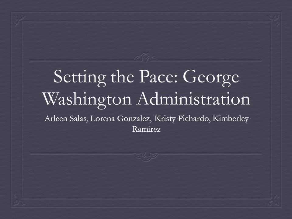 Question  Explain the precedents set by George Washington's presidential administration