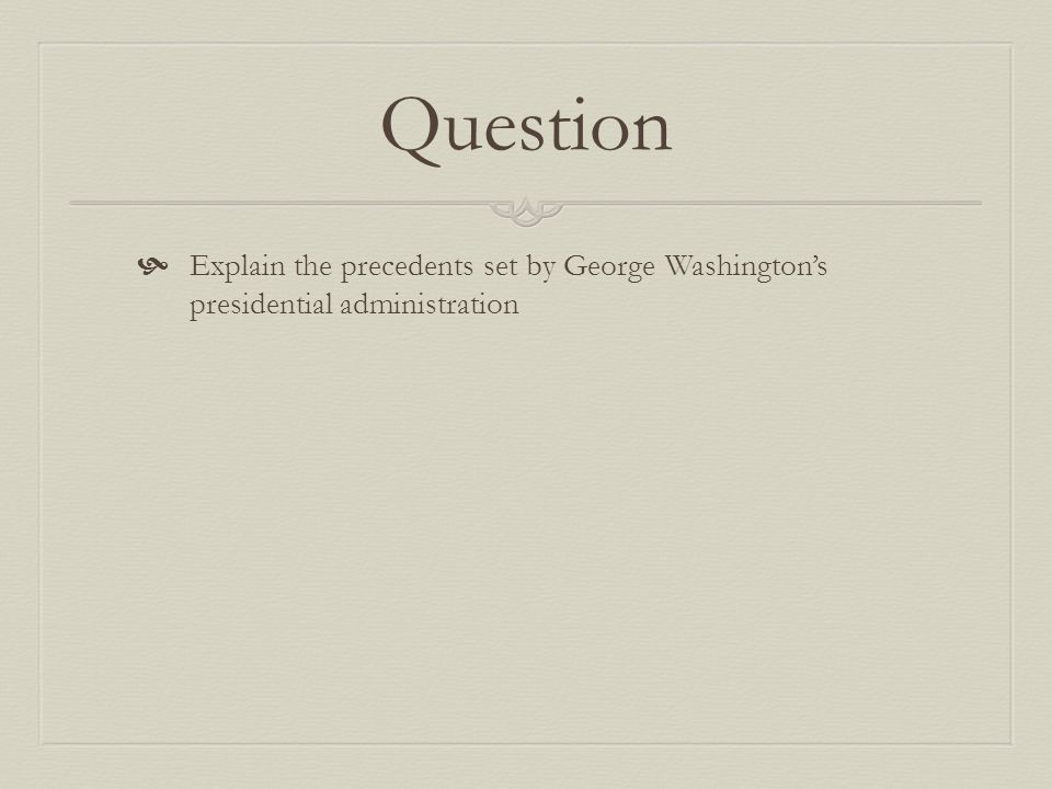 Establishing the Cabinet  A precedent set by George Washington was establishing the Cabinet within the Executive Branch.