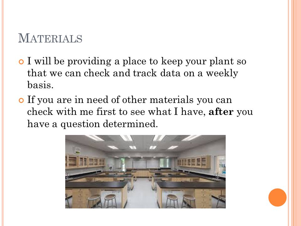 M ATERIALS I will be providing a place to keep your plant so that we can check and track data on a weekly basis.