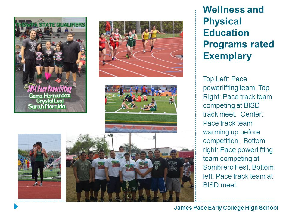 Wellness and Physical Education Programs rated Exemplary Top Left: Pace powerlifting team, Top Right: Pace track team competing at BISD track meet.