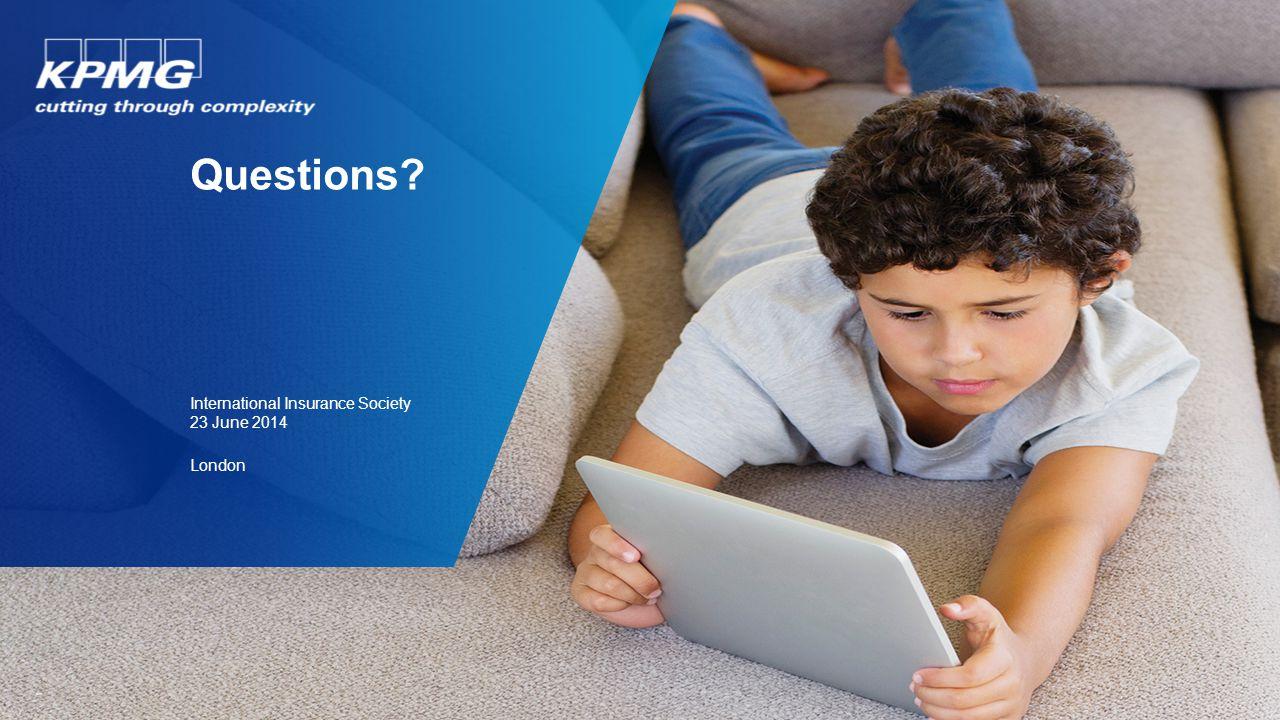 Questions? International Insurance Society 23 June 2014 London