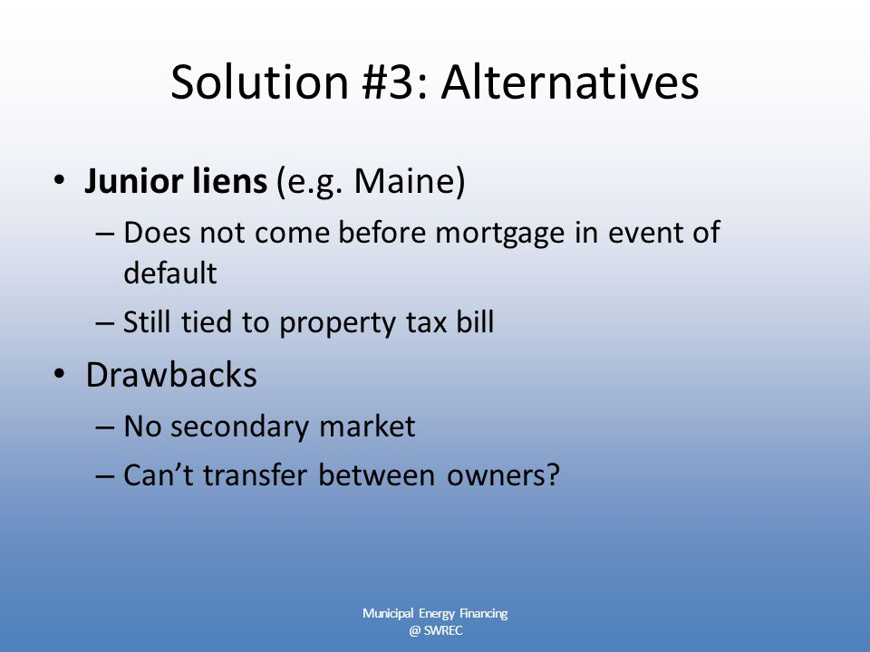 Solution #3: Alternatives Junior liens (e.g.