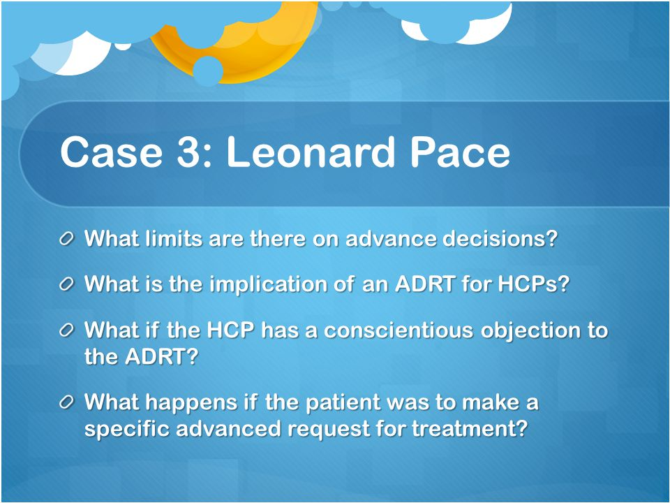 Case 3: Leonard Pace What limits are there on advance decisions.
