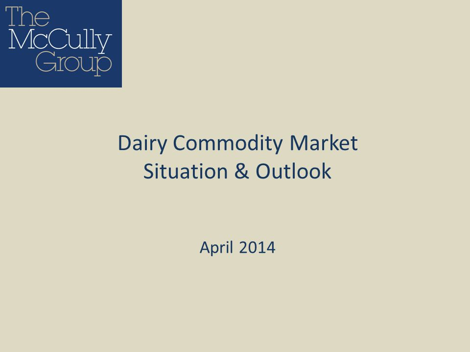 April 2014 Dairy Commodity Market Situation & Outlook