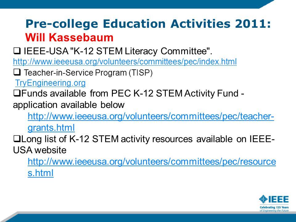 Pre-college Education Activities 2011: Will Kassebaum  IEEE-USA K-12 STEM Literacy Committee .