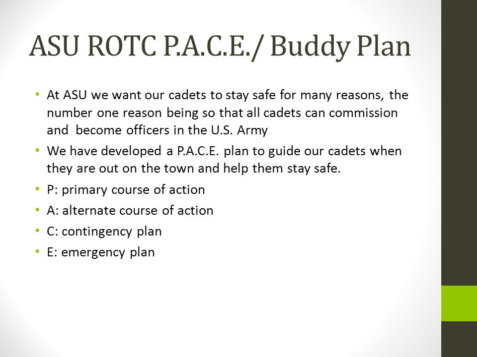 ASU ROTC P.A.C.E./ Buddy Plan At ASU we want our cadets to stay safe for many reasons, the number one reason being so that all cadets can commission a