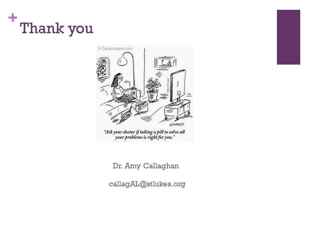 + Thank you Dr. Amy Callaghan callagAL@stlukes.org