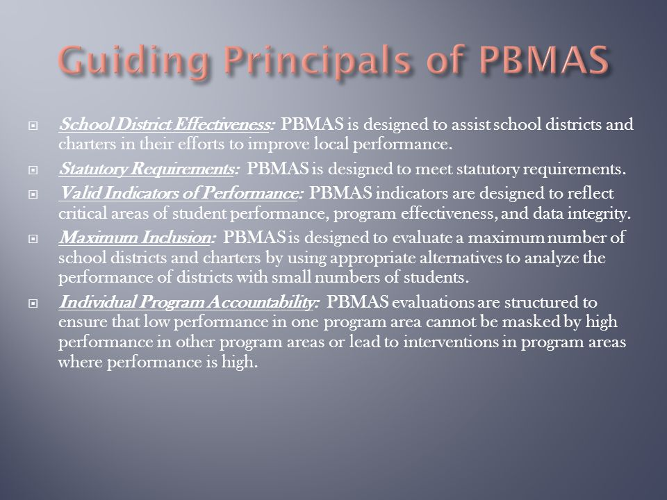  School District Effectiveness: PBMAS is designed to assist school districts and charters in their efforts to improve local performance.  Statutory