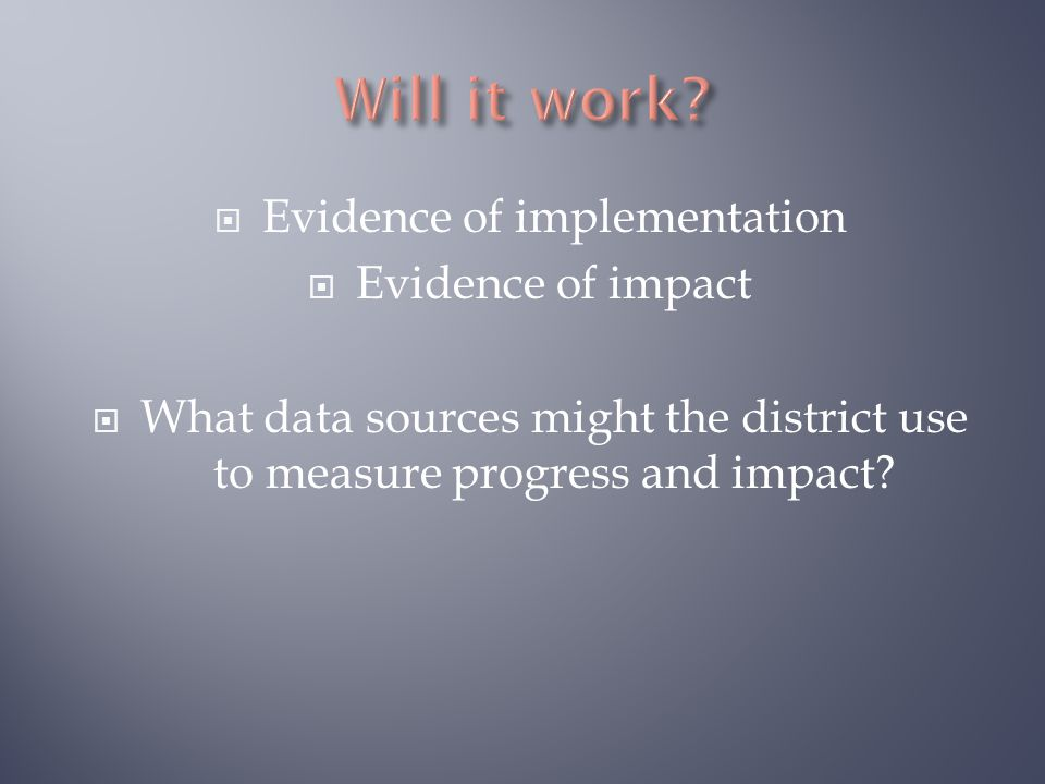  Evidence of implementation  Evidence of impact  What data sources might the district use to measure progress and impact?