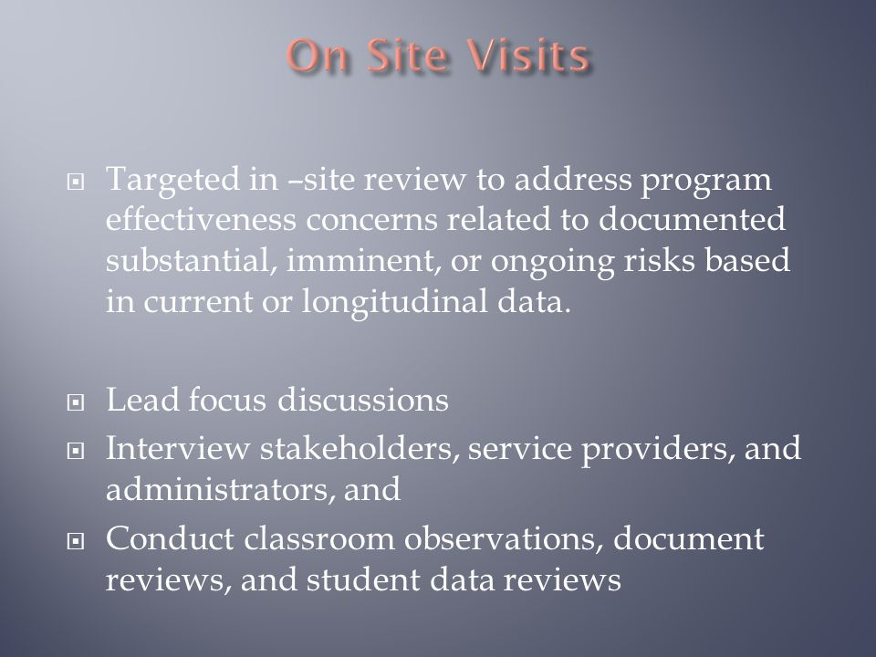  Targeted in –site review to address program effectiveness concerns related to documented substantial, imminent, or ongoing risks based in current or longitudinal data.