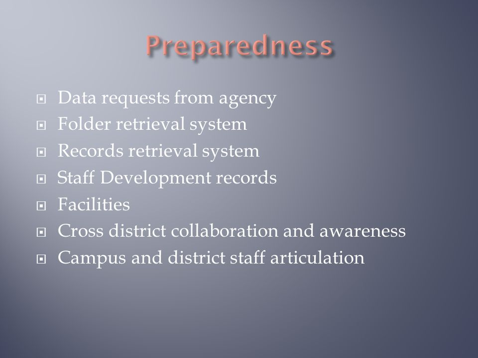  Data requests from agency  Folder retrieval system  Records retrieval system  Staff Development records  Facilities  Cross district collaboration and awareness  Campus and district staff articulation