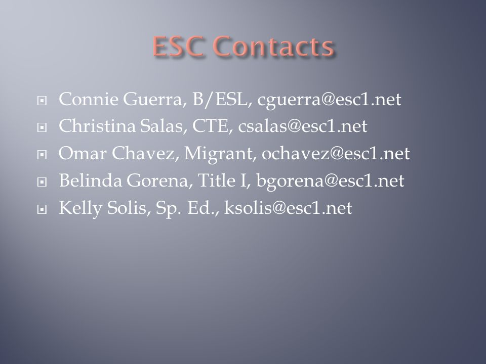  Connie Guerra, B/ESL, cguerra@esc1.net  Christina Salas, CTE, csalas@esc1.net  Omar Chavez, Migrant, ochavez@esc1.net  Belinda Gorena, Title I, bgorena@esc1.net  Kelly Solis, Sp.