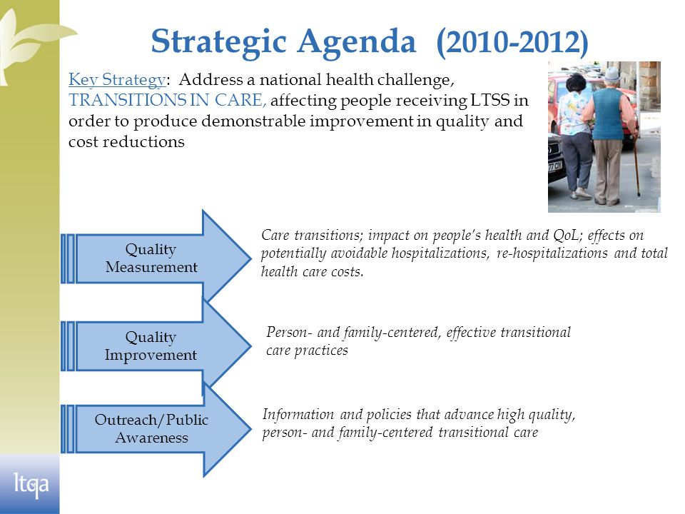 Strategic Agenda ( 2010-2012) Care transitions; impact on people's health and QoL; effects on potentially avoidable hospitalizations, re-hospitalizations and total health care costs.