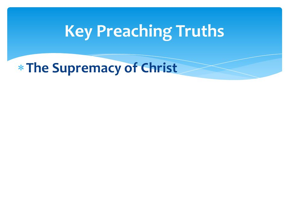  The Supremacy of Christ Key Preaching Truths