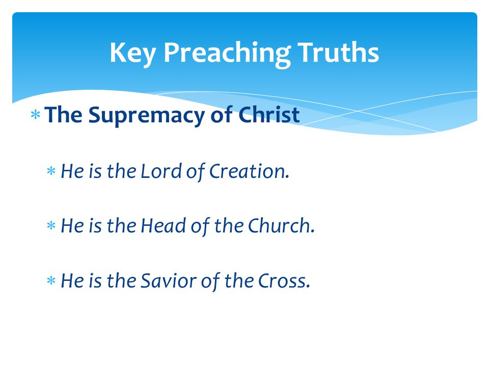  The Supremacy of Christ  He is the Lord of Creation.