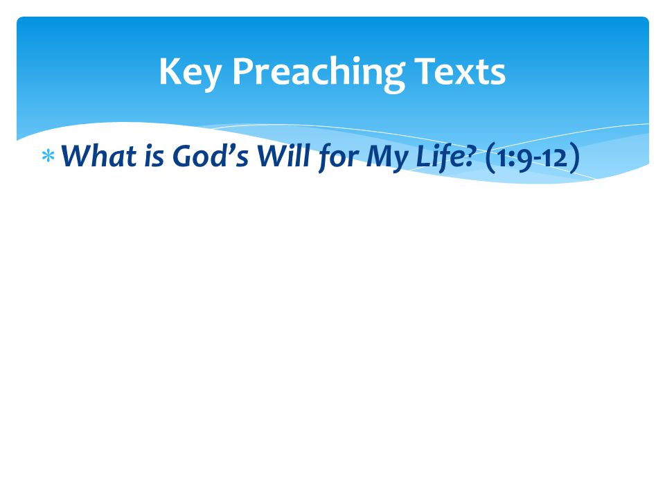  What is God's Will for My Life (1:9-12) Key Preaching Texts