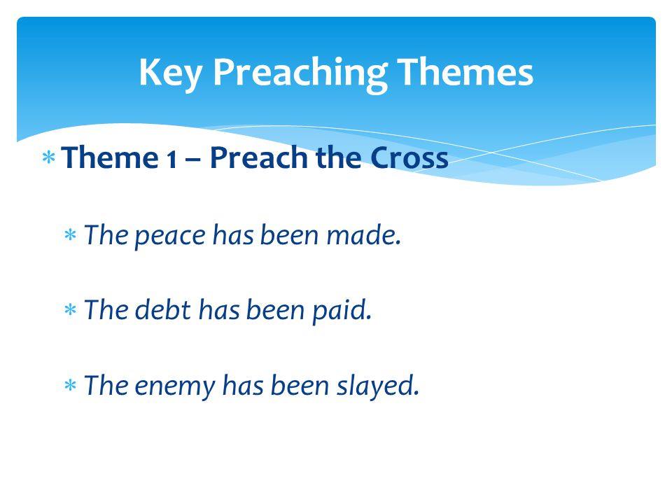  Theme 1 – Preach the Cross  The peace has been made.