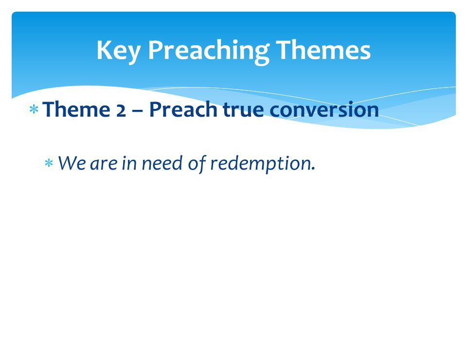  Theme 2 – Preach true conversion  We are in need of redemption.