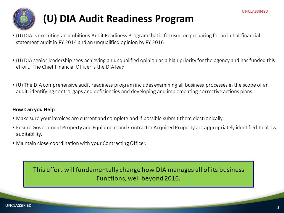 3 (U) DIA Audit Readiness Program (U) DIA is executing an ambitious Audit Readiness Program that is focused on preparing for an initial financial stat