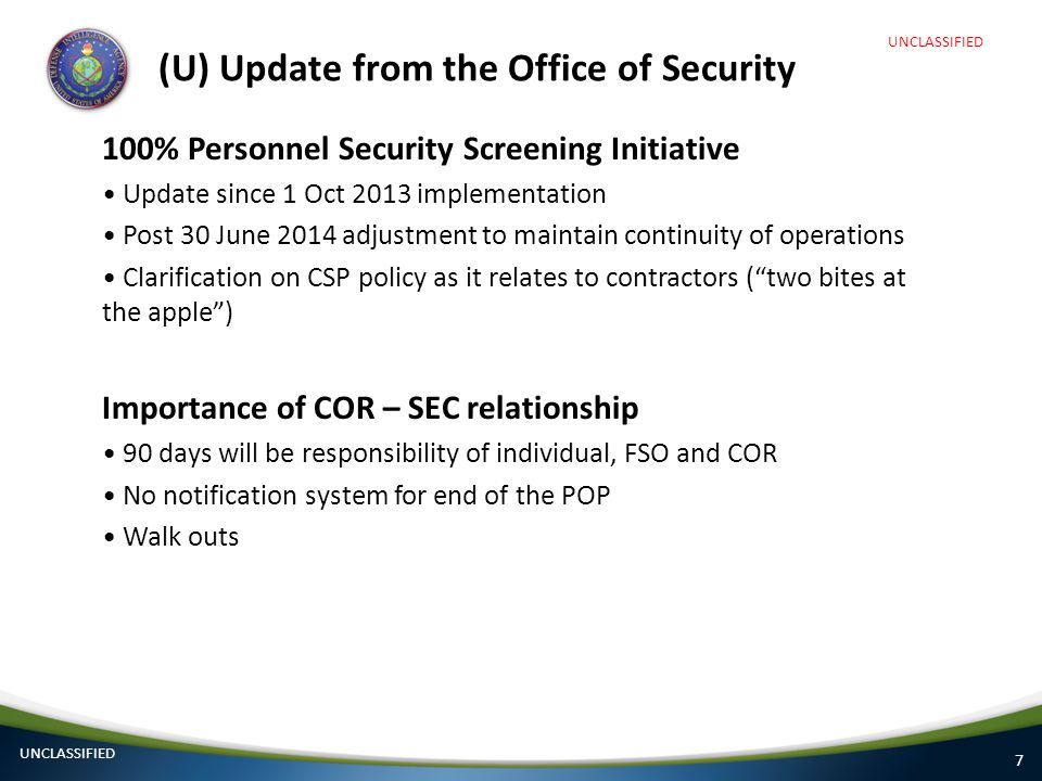 7 (U) Update from the Office of Security 100% Personnel Security Screening Initiative Update since 1 Oct 2013 implementation Post 30 June 2014 adjustm