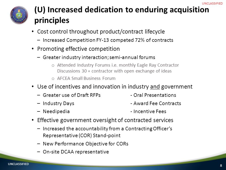 8 (U) Increased dedication to enduring acquisition principles Cost control throughout product/contract lifecycle –Increased Competition FY-13 competed