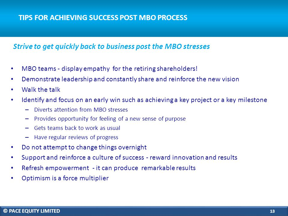 TIPS FOR ACHIEVING SUCCESS POST MBO PROCESS MBO teams - display empathy for the retiring shareholders.