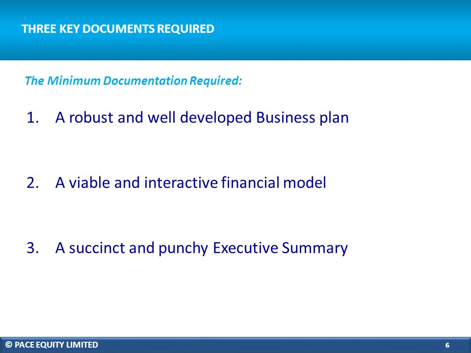THREE KEY DOCUMENTS REQUIRED 1. A robust and well developed Business plan 2.