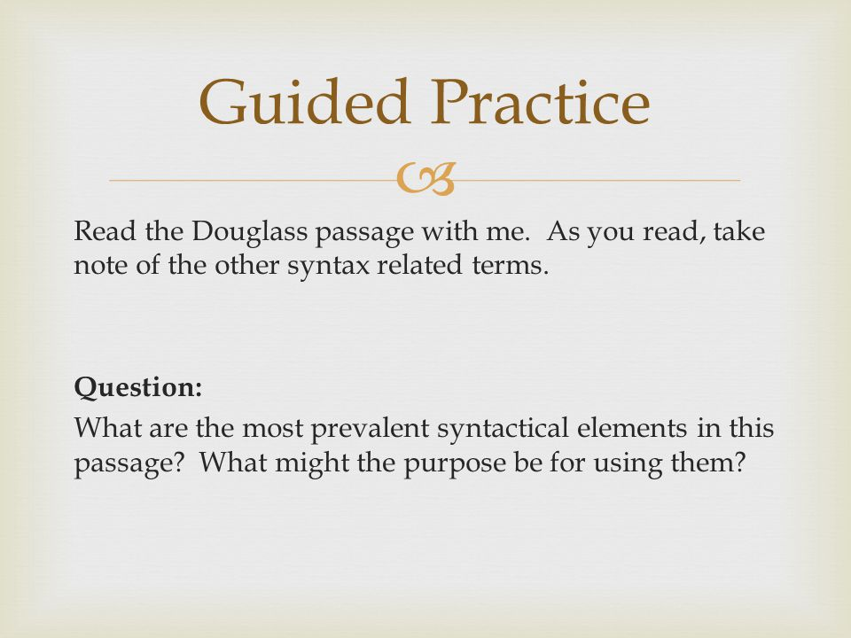  Read the Douglass passage with me. As you read, take note of the other syntax related terms. Question: What are the most prevalent syntactical eleme