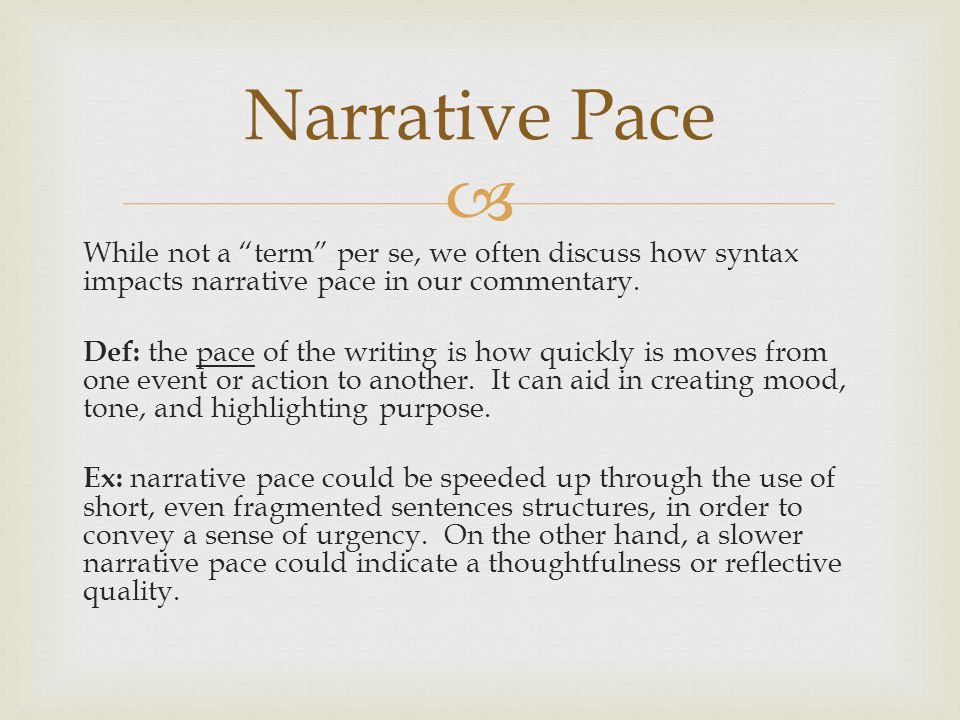 " While not a ""term"" per se, we often discuss how syntax impacts narrative pace in our commentary. Def: the pace of the writing is how quickly is move"