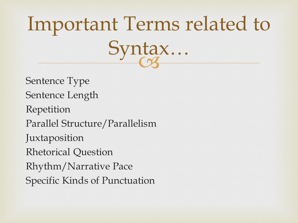  Sentence Type Sentence Length Repetition Parallel Structure/Parallelism Juxtaposition Rhetorical Question Rhythm/Narrative Pace Specific Kinds of Pu