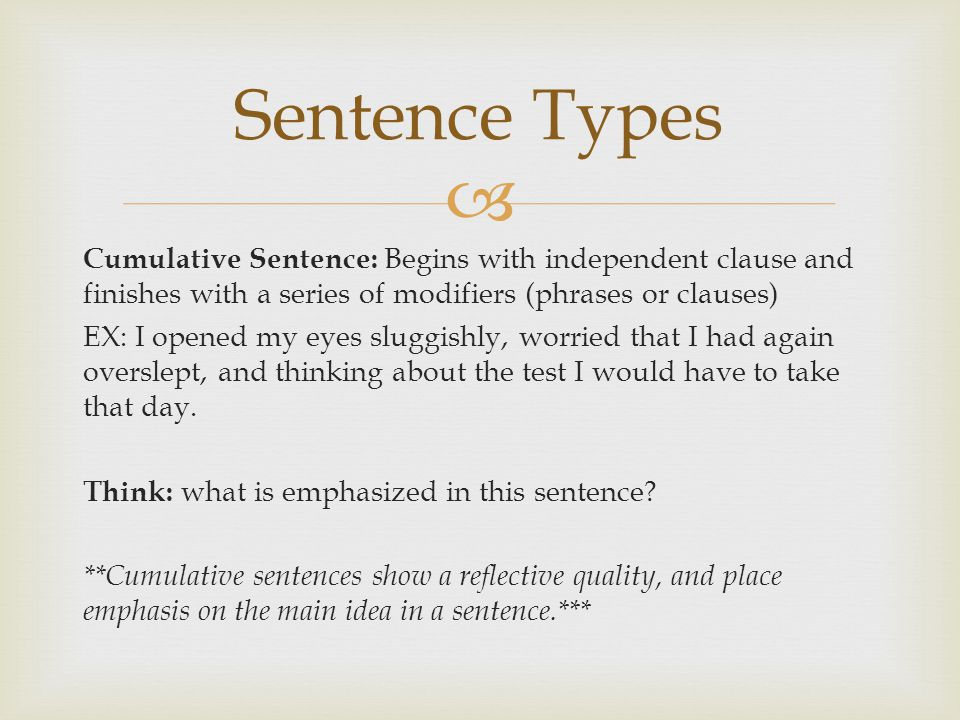  Periodic Sentence: Begins with a series of subordinate modifying phrases and clauses, then ending with a forceful independent clause.